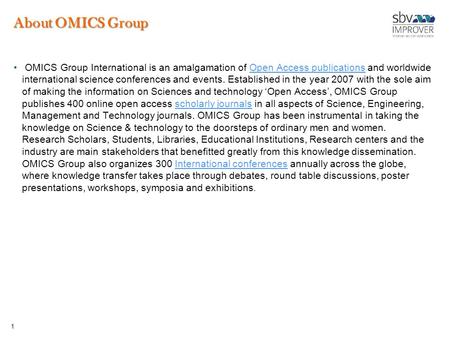 1 About OMICS Group OMICS Group International is an <strong>amalgamation</strong> of Open Access publications and worldwide international science conferences and events.