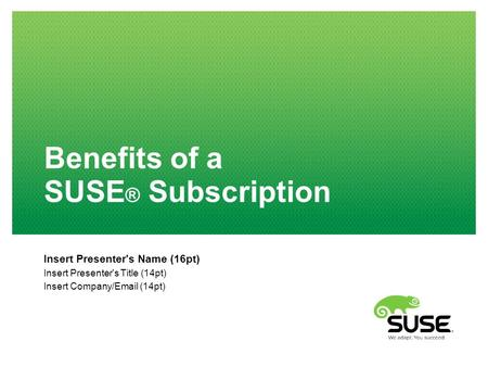 Benefits of a SUSE ® Subscription Insert Presenter's Name (16pt) Insert Presenter's Title (14pt) Insert Company/Email (14pt)
