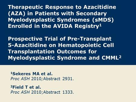 Therapeutic Response to Azacitidine (AZA) in Patients with Secondary Myelodysplastic Syndromes (sMDS) Enrolled in the AVIDA Registry 1 Prospective Trial.