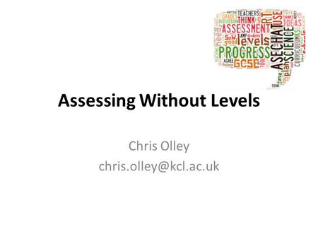 Assessing Without Levels Chris Olley