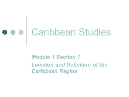 Module 1 Section 1 Location and Definition of the Caribbean Region