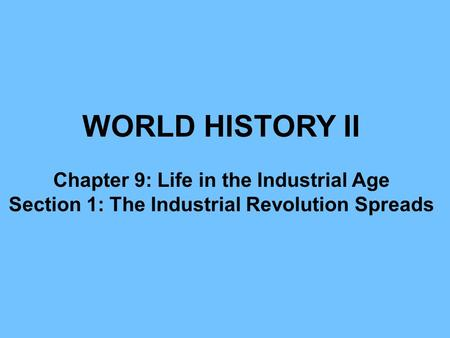 WORLD HISTORY II Chapter 9: Life in the Industrial Age
