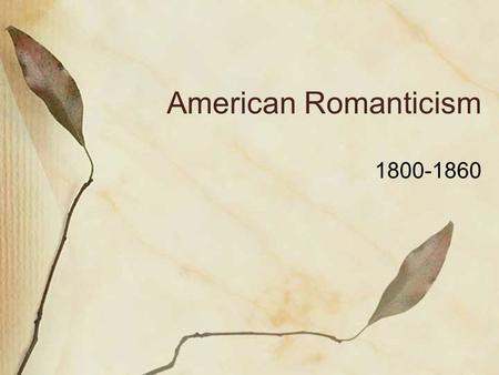 American Romanticism 1800-1860. Elements of Romanticism Frontier: vast expanse, freedom, no geographic limitations. Experimentation: in science, in.
