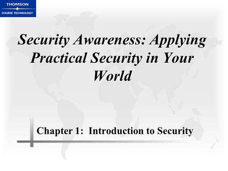Security Awareness: Applying Practical Security in Your World Chapter 1: Introduction to Security.
