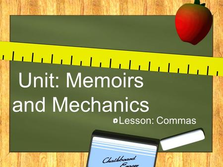 Unit: Memoirs and Mechanics