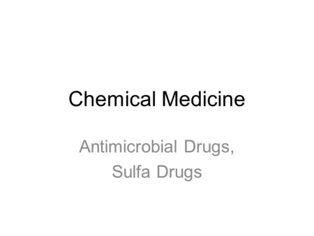 Chemical Medicine Antimicrobial Drugs, Sulfa Drugs.