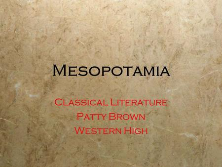 Mesopotamia Classical Literature Patty Brown Western High Classical Literature Patty Brown Western High.