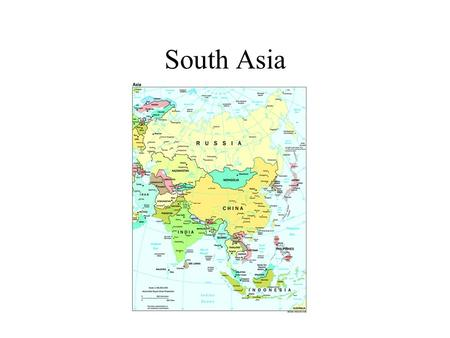 South Asia. Countries of the Region India – by far the largest Pakistan –separated from India after British granted independence in 1947 –isolated by.