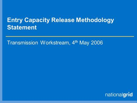 Entry Capacity Release Methodology Statement Transmission Workstream, 4 th May 2006.