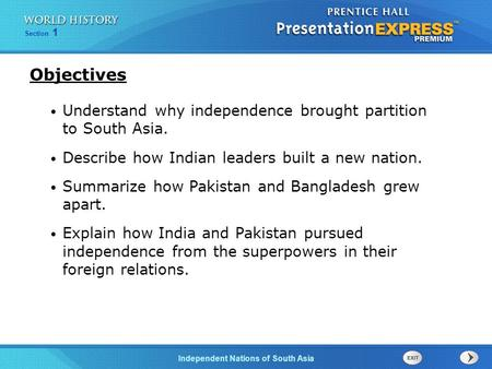 Objectives Understand why independence brought partition to South Asia. Describe how Indian leaders built a new nation. Summarize how Pakistan and Bangladesh.