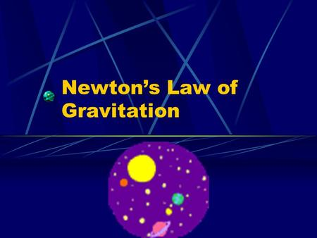 Newton's Law of Gravitation. Newton concluded that gravity was a force that acts through even great distances Newton did calculations on the a r of the.
