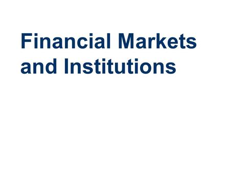 Financial Markets and Institutions. Financial Markets Financial markets provide for financial intermediation-- financial savings (Surplus Units) to investment.