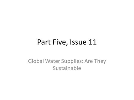 Global Water Supplies: Are They Sustainable
