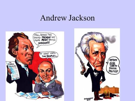 Andrew Jackson. The Election of 1824 The West was represented by Henry Clay(KY) and Andrew Jackson(TN). New England was represented by John Quincy Adams.