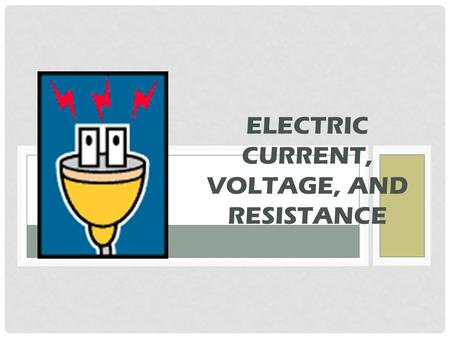 Electric Current, Voltage, and Resistance