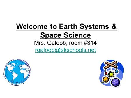 Welcome to Earth Systems & Space Science Mrs. Galoob, room #314
