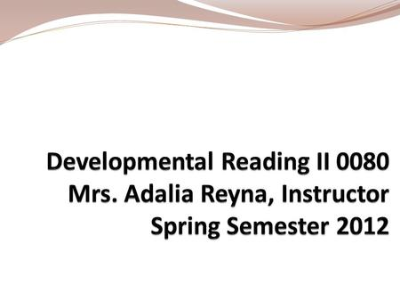 All class presentations ( including this one) can be viewed or downloaded at: www.adaliareyna.com.