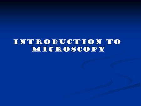 Introduction to Microscopy. Types of Microscopes Dissection or Stereoscope Dissection or Stereoscope SEM ( Scanning Electron Microscope) SEM ( Scanning.