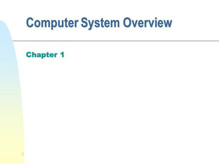 1 Computer System Overview Chapter 1. 2 n An Operating System makes the computing power available to users by controlling the hardware n Let us review.