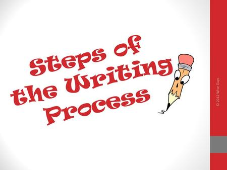 Steps of the Writing Process © 2012 Wise Guys. Think-Pair-Share What is your favorite recipe? Can you describe the steps it would take to make it? How.