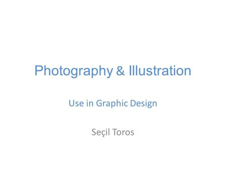 Photography & Illustration Use in Graphic Design Seçil Toros.