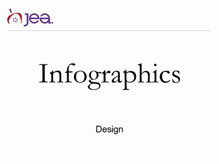 Infographics Design. getting started An infographic pairs solid reporting with attractive, purposeful design. Done well, an infographic can convey important.
