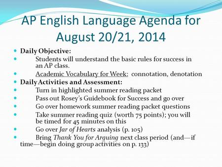 AP English Language Agenda for August 20/21, 2014 Daily Objective: Students will understand the basic rules for success in an AP class. Academic Vocabulary.