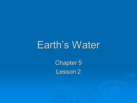 Earth's Water Chapter 5 Lesson 2.