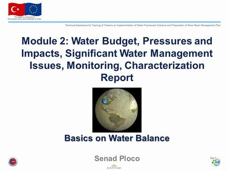 Basics on Water Balance Module 2: Water Budget, Pressures and Impacts, Significant Water Management Issues, Monitoring, Characterization Report Basics.