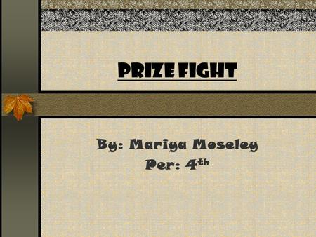 Prize Fight By: Mariya Moseley Per: 4 th. Whitman vs. Poe.