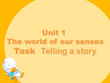 Unit 1 The world of our senses Task Telling a story.