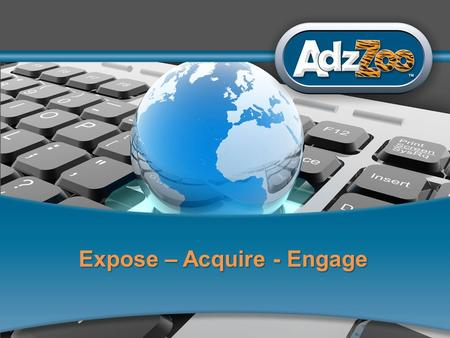 1 Expose – Acquire - Engage. 2 Would you agree that technology has changed the way you do business?