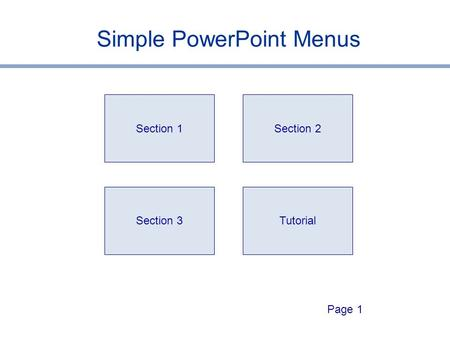 Page 1 Simple PowerPoint Menus Section 1 Section 3 Section 2 Tutorial.