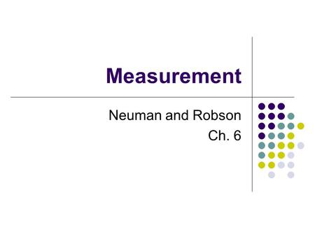 Measurement Neuman and Robson Ch. 6. What is it? The process of creating measurable concrete variables from abstract concepts Extends the senses (empirical)