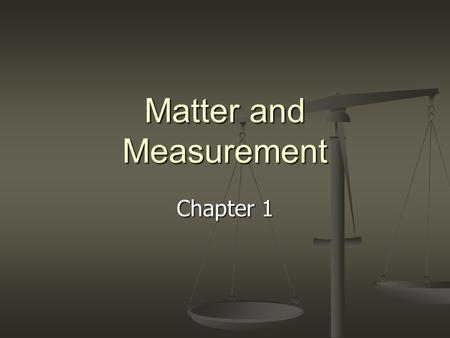 Matter and Measurement Chapter 1. The Scientific Method 1. Observations – something that is witnessed and can be recorded Qualitative Qualitative Quantitative.