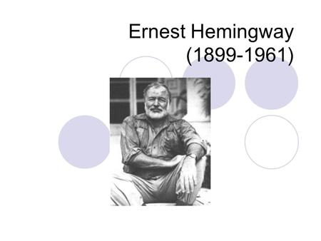 "Ernest Hemingway (1899-1961). Early Life Born in raised in Oak Park, Illinois: ""the town where the saloons end and the churches begin"" ""it was developed."