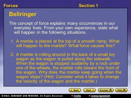 Section 1Forces Bellringer The concept of force explains many occurrences in our everyday lives. From your own experience, state what will happen in the.
