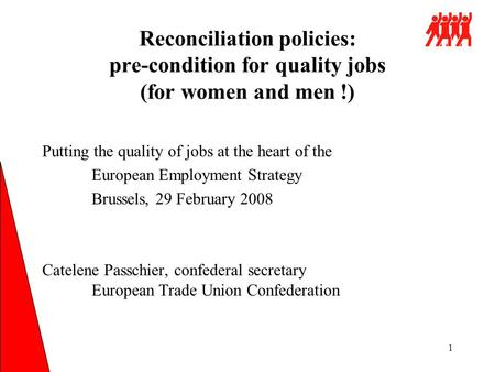 1 Reconciliation policies: pre-condition for quality jobs (for women and men !) Putting the quality of jobs at the heart of the European Employment Strategy.