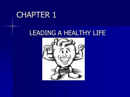 CHAPTER 1 LEADING A HEALTHY LIFE.