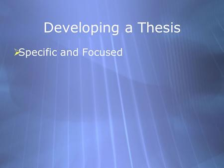 Developing a Thesis  Specific and Focused. Developing a Thesis  Specific and Focused <strong>Bad</strong> Example: <strong>Social</strong> <strong>networking</strong> is important in our society today.