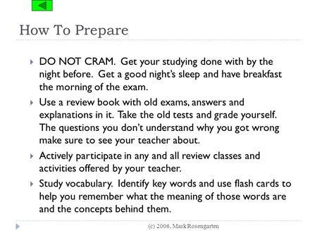 How To Prepare (c) 2006, Mark Rosengarten  DO NOT CRAM. Get your studying done with by the night before. Get a good night's sleep <strong>and</strong> have breakfast the.