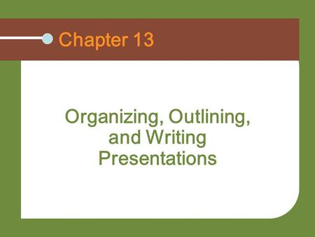 Organizing, Outlining, and Writing Presentations