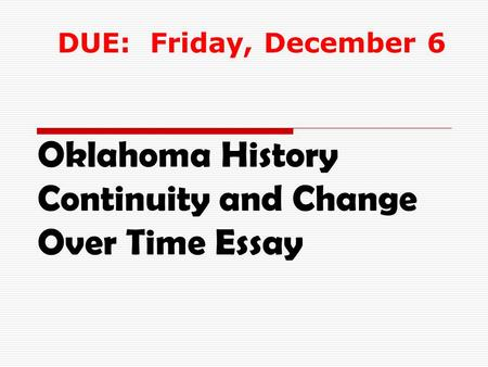 Oklahoma History Continuity and Change Over Time Essay DUE: Friday, December 6.