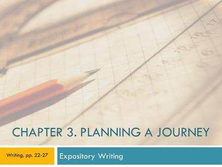 CHAPTER 3. PLANNING A JOURNEY Expository Writing Writing, pp. 22-27.