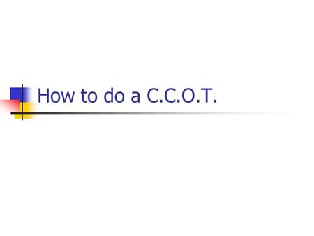 How to do a C.C.O.T..