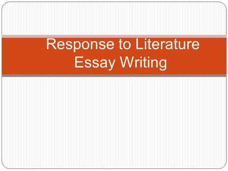 Response to Literature Essay Writing. Intro. Paragraph with thesis statement* Body Par. #1 Body Par. #2 Body Par. #3 Concluding Paragraph.
