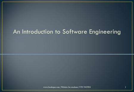 An Introduction to Software Engineering www.bookspar.com | Website for students | VTU NOTES1.