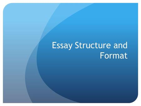 Essay Structure and Format. Essay Format and Structure Essays are generally 5 paragraphs long, with one introduction, 3 body paragraphs, and one conclusion.
