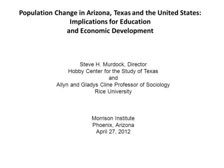 Population Change in Arizona, Texas and the United States: Implications for Education and Economic Development Hobby Center for the Study of Texas at Rice.