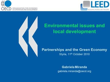Environmental issues and local development Partnerships and the Green Economy Styria, 11 th October 2010 Gabriela Miranda